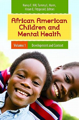 African American Children and Mental Health [2 Volumes] - Hill, Nancy E, PhD (Editor), and Mann, Tammy (Editor), and Fitzgerald, Hiram E (Editor)
