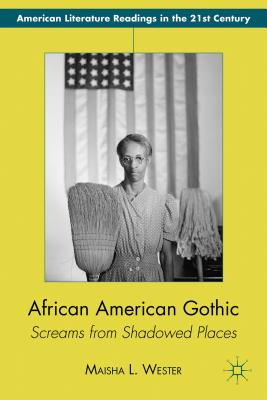 African American Gothic: Screams from Shadowed Places - Wester, Maisha