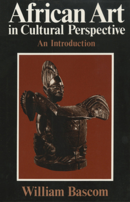 African Art in Cultural Perspective: An Introduction - Bascom, William Russell