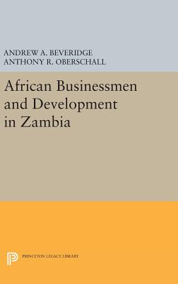 African Businessmen and Development in Zambia - Beveridge, Andrew A., and Oberschall, Anthony R.