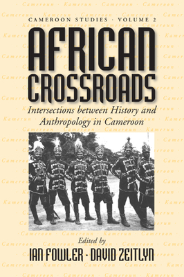 African Crossroads: Intersections Between History and Anthropology in Cameroon - Fowler, Ian (Editor), and Zeitlyn, David, Professor (Editor)