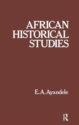African Historical Studies - Ayandele, E. A.