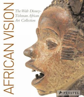 African Vision: The Walt Disney-Tishman African Art Collection - Mullen Kreamer, Christine