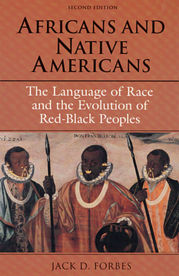 Africans and Native Americans: The Language of Race and the Evolution of Red-Black Peoples - Forbes, Jack D, Dr., PH.D
