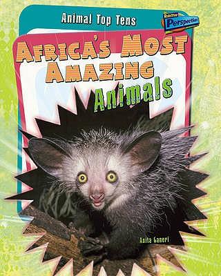 Africa's Most Amazing Animals - Ganeri, Anita