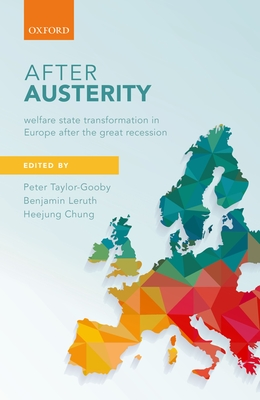 After Austerity: Welfare State Transformation in Europe after the Great Recession - Taylor-Gooby, Peter (Editor), and Leruth, Benjamin (Editor), and Chung, Heejung (Editor)