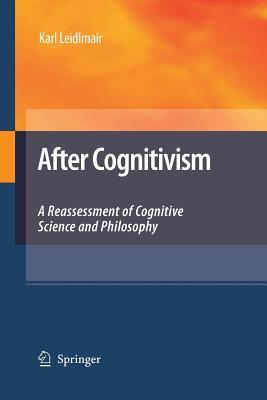 After Cognitivism: A Reassessment of Cognitive Science and Philosophy - Leidlmair, Karl