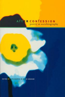 After Confession: Poetry as Autobiography - Graham, David (Editor)