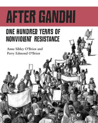 After Gandhi: One Hundred Years of Nonviolent Resistance - O'Brien, Anne Sibley