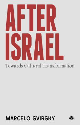 After Israel: Towards Cultural Transformation - Svirsky, Marcelo, Dr.