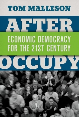 After Occupy: Economic Democracy for the 21st Century - Malleson, Tom