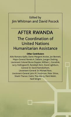 After Rwanda: Coordination of United Nations Humanitarian Assistance - Whitman, Jim (Editor), and Pocock, David (Editor)