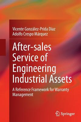 After-Sales Service of Engineering Industrial Assets: A Reference Framework for Warranty Management - Gonzalez-Prida Diaz, Vicente, and Crespo Marquez, Adolfo