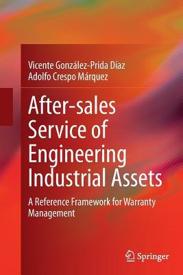 After-Sales Service of Engineering Industrial Assets: A Reference Framework for Warranty Management - Gonzalez-Prida Diaz, Vicente