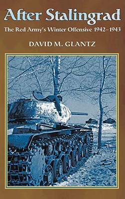 After Stalingrad: The Red Army's Winter Offensive, 1942-43 - Glantz, David M