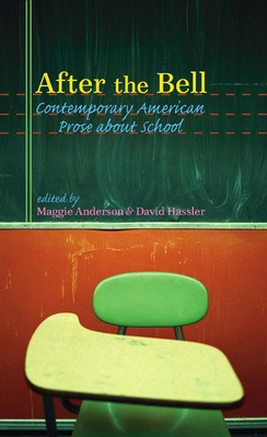 After the Bell: Contemporary American Prose about School - Anderson, Maggie P (Editor)