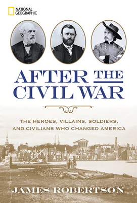 After the Civil War: The Heroes, Villains, Soldiers, and Civilians Who Changed America - Robertson, James, Dr.