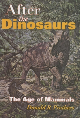 After the Dinosaurs: The Age of Mammals - Prothero, Donald R