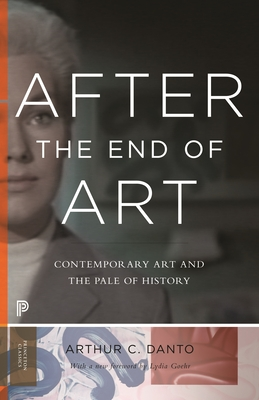 After the End of Art: Contemporary Art and the Pale of History - Updated Edition - Danto, Arthur C, and Goehr, Lydia (Foreword by)