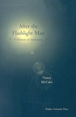 After the Flashlight Man: A Memoir of Awakening - McCabe, Nancy
