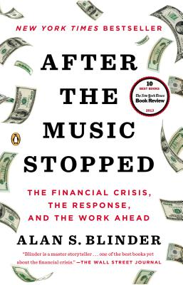 After the Music Stopped: The Financial Crisis, the Response, and the Work Ahead - Blinder, Alan S