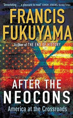 After The Neocons: America at the Crossroads - Fukuyama, Francis