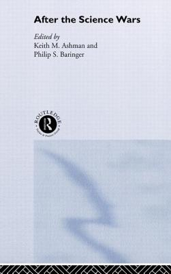 After the Science Wars: Science and the Study of Science - Baringer, Phillip
