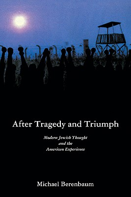 After Tragedy and Triumph: Essays in Modern Jewish Thought and the American Experience - Berenbaum, Michael, Mr., PH.D.