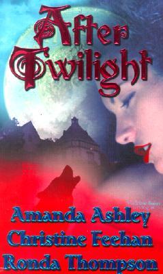After Twilight - Ashley, Amanda, and Feehan, Christine, and Thompson, Ronda