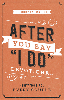 After You Say I Do Devotional: Meditations for Every Couple - Wright, H Norman, Dr.