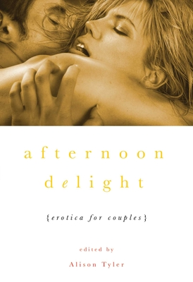 Afternoon Delight: Erotica for Couples - Tyler, Alison (Editor)