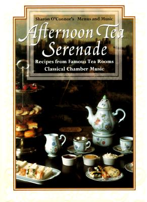 Afternoon Tea Serenade: Recipes from Famous Tea Rooms - O'Connor, Sharon