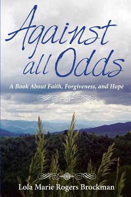 Against All Odds: A Book About Faith, Forgiveness, and Hope - Wilson, Tracy, and Brockman, Lola Marie Rogers