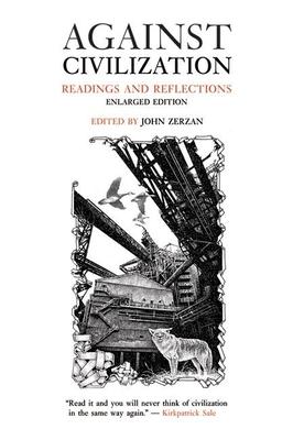 Against Civilization: Readings and Reflections - Zerzan, John (Editor)