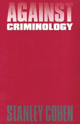 Against Criminology - Cohen, Stanley