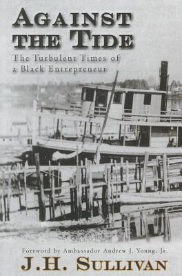 Against the Tide: The Turbulent Times of a Black Entrepreneur - Sullivan, J H