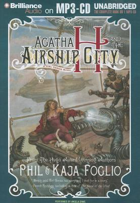 Agatha H. and the Airship City - Foglio, Phil, and Foglio, Kaja, and Dawe, Angela (Read by)