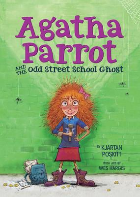 Agatha Parrot and the Odd Street School Ghost - Poskitt, Kjartan