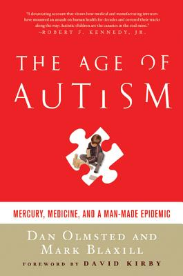 Age of Autism: Mercury, Medicine, and a Man-Made Epidemic - Olmsted, Dan, and Blaxill, Mark, and Kirby, David (Foreword by)