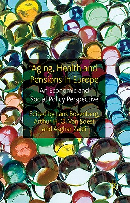 Ageing, Health and Pensions in Europe: An Economic and Social Policy Perspective - Bovenberg, Lans, and Soest, A Van (Editor), and Zaidi, Asghar