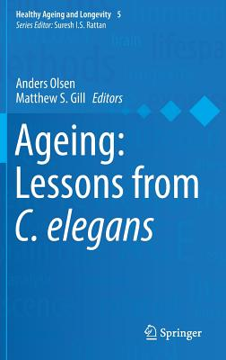 Ageing: Lessons from C. elegans - Olsen, Anders (Editor), and Gill, Matthew D. (Editor)