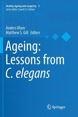 Ageing: Lessons from C. Elegans - Olsen, Anders (Editor), and Gill, Matthew S (Editor)