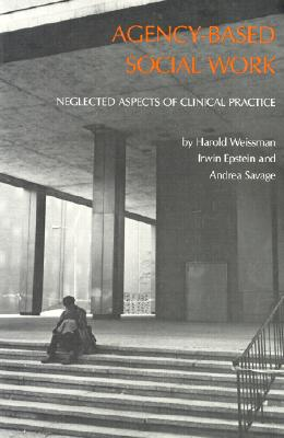 Agency Based Social Work - Weissman, Harold, and Savage, Andrea, and Epstein, Irwin