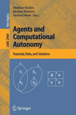 Agents and Computational Autonomy: Potential, Risks, and Solutions - Nickles, Matthias (Editor)