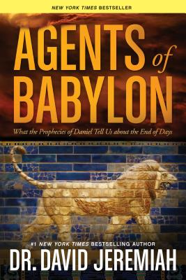 Agents of Babylon: What the Prophecies of Daniel Tell Us about the End of Days - Jeremiah, David, Dr.