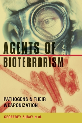 Agents of Bioterrorism: Pathogens and Their Weaponization - Zubay, Geoffrey, Professor