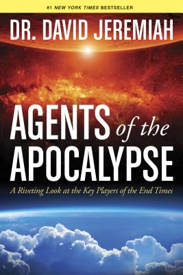 Agents of the Apocalypse: A Riveting Look at the Key Players of the End Times - Jeremiah, David, Dr.