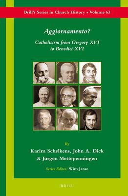 Aggiornamento?: Catholicism from Gregory XVI to Benedict XVI - Schelkens, Karim, and Dick, John, and Mettepenningen, Jurgen
