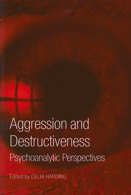 Aggression and Destructiveness: Psychoanalytic Perspectives - Harding, Celia (Editor)