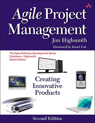 Agile Project Management: Creating Innovative Products - Highsmith, Jim